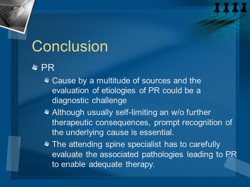 Conclusion PR Cause by a multitude of sources and the evaluation of etiologies of PR could be a diagnostic challenge Although usually self-limiting an