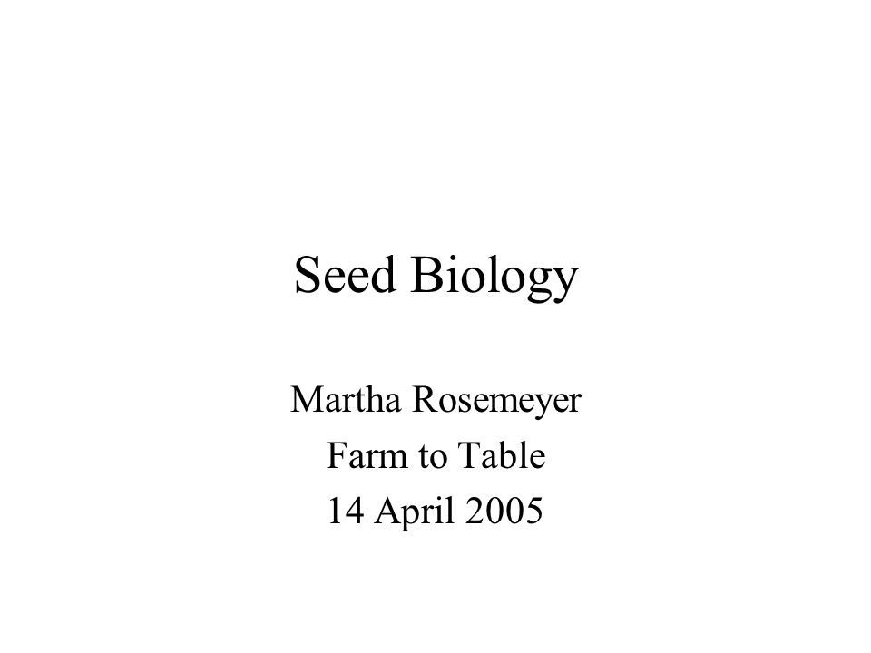 Seed Biology Martha Rosemeyer Farm to Table 14 April 2005