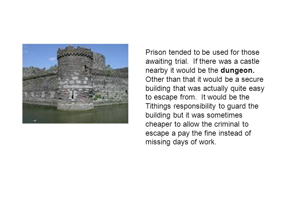Prison tended to be used for those awaiting trial. If there was a castle nearby it would be the dungeon. Other than that it would be a secure building