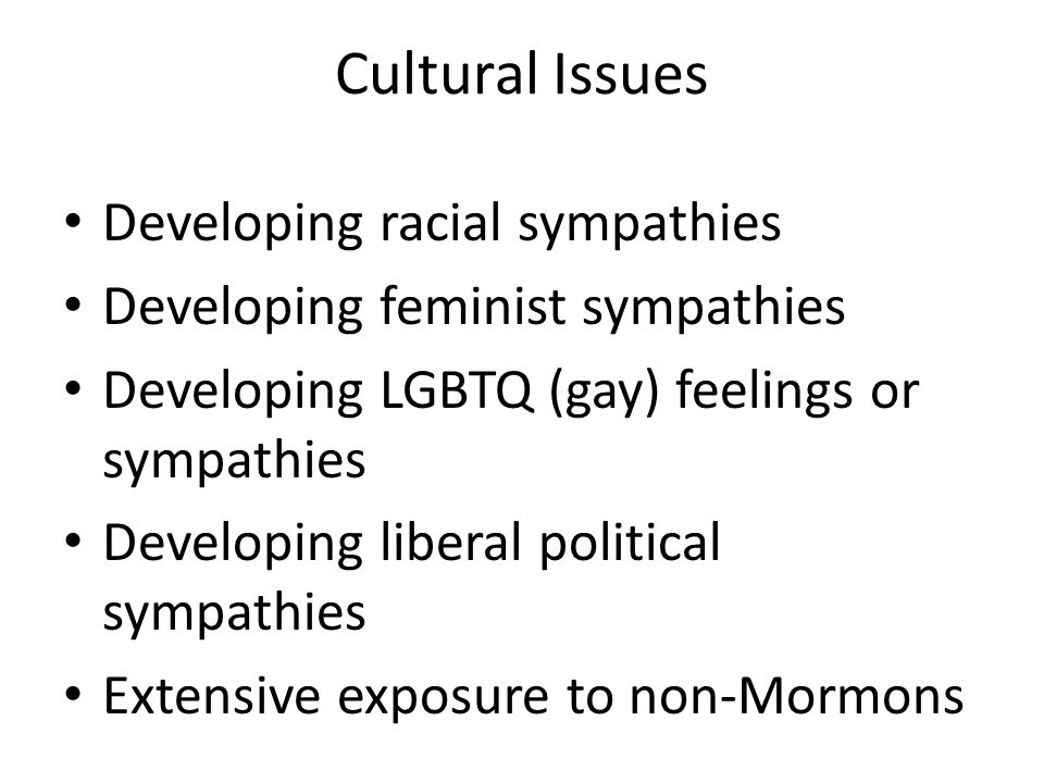 Cultural Issues Developing racial sympathies Developing feminist sympathies Developing LGBTQ (gay) feelings or sympathies Developing liberal political