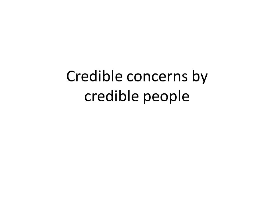 Credible concerns by credible people