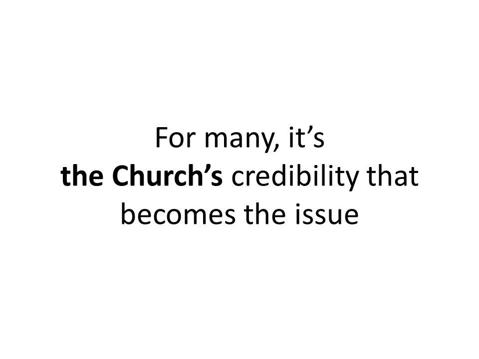 For many, it's the Church's credibility that becomes the issue