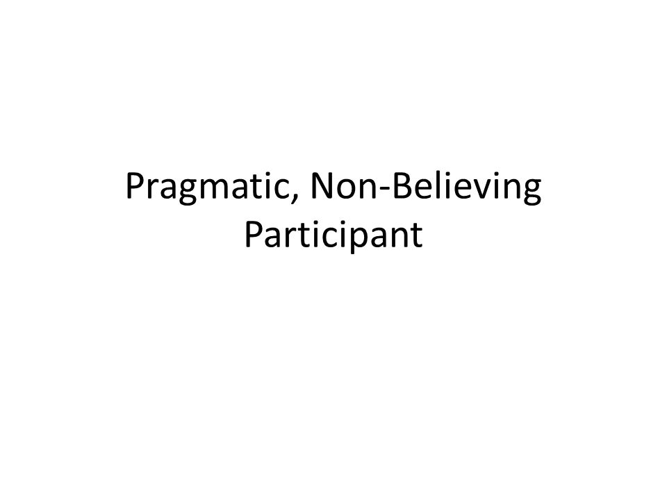 Pragmatic, Non-Believing Participant