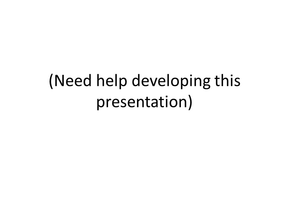 (Need help developing this presentation)