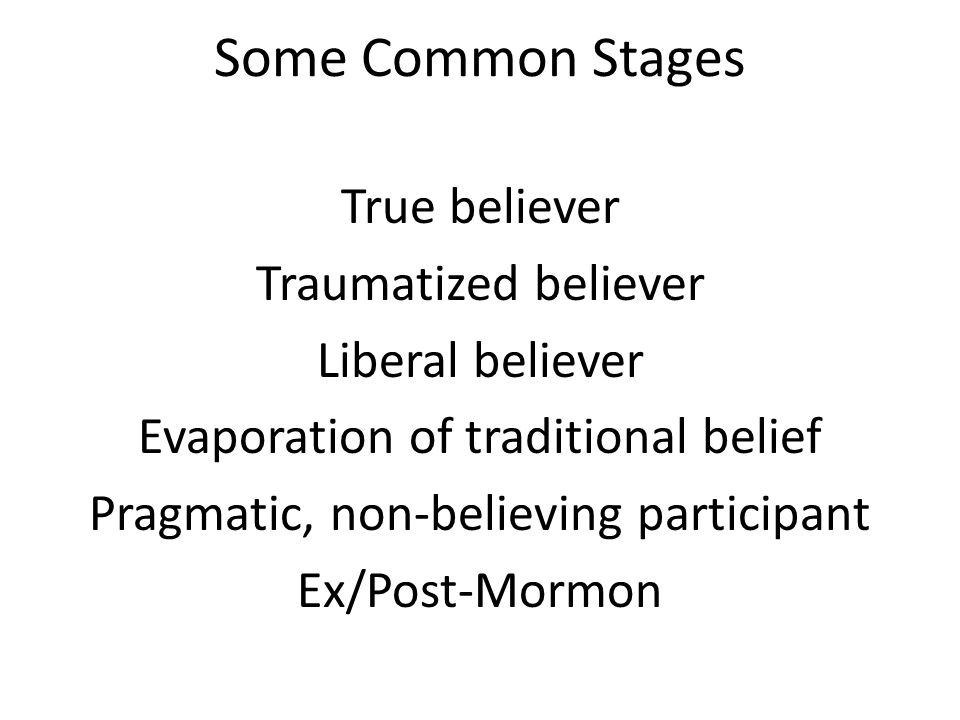 Some Common Stages True believer Traumatized believer Liberal believer Evaporation of traditional belief Pragmatic, non-believing participant Ex/Post-