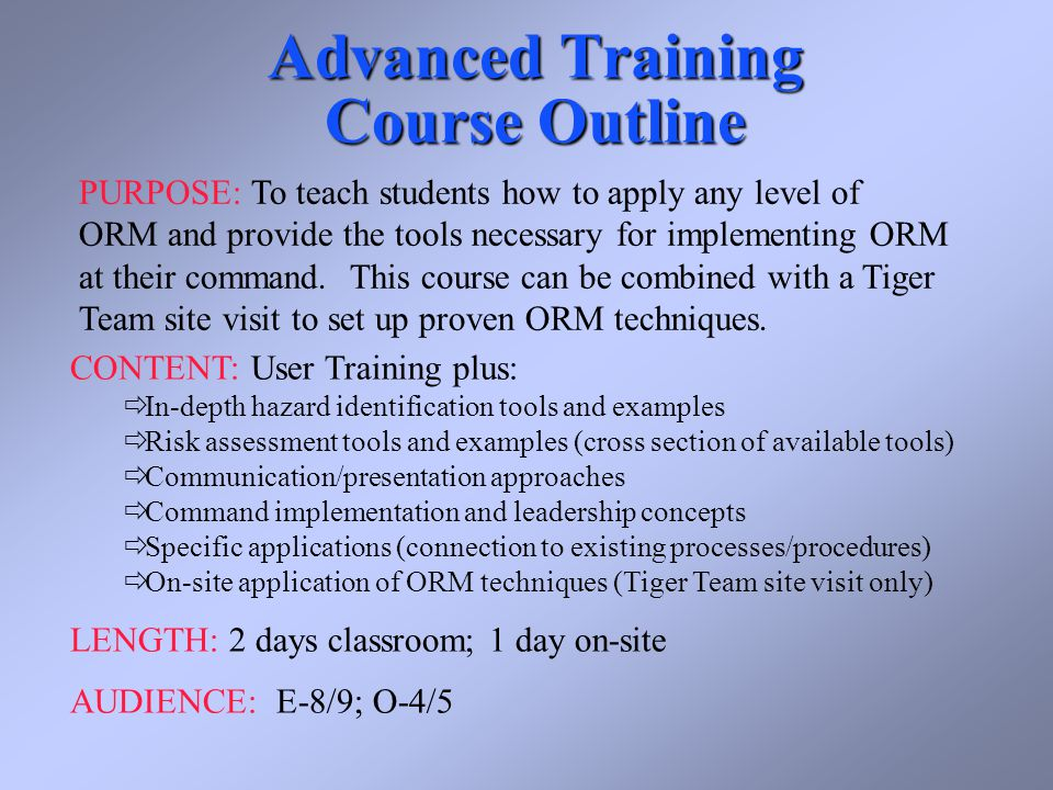 Advanced Training Course Outline PURPOSE: To teach students how to apply any level of ORM and provide the tools necessary for implementing ORM at their command.