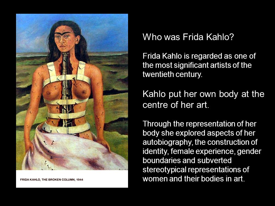Frida Kahlo began painting during her convalescence from a terrible accident, when a tram collided with the bus on which she was travelling.