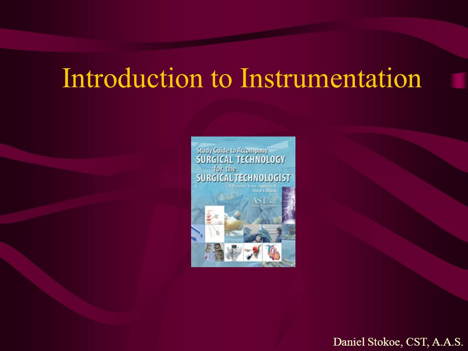 Introduction to Instrumentation Daniel Stokoe, CST, A.A.S.
