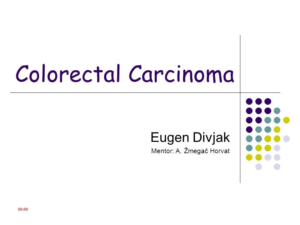00:00 Colorectal Carcinoma Eugen Divjak Mentor: A. Žmegač Horvat