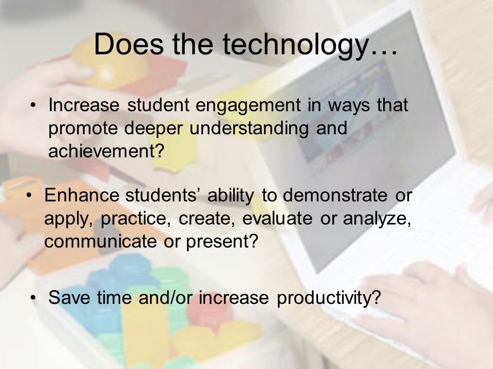 Enhance students' ability to demonstrate or apply, practice, create, evaluate or analyze, communicate or present.