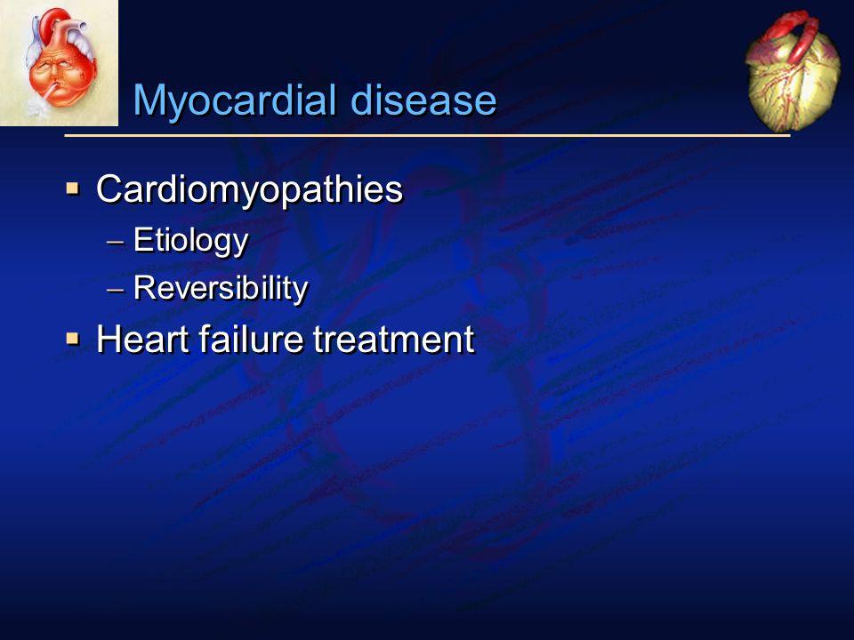 Myocardial disease  Cardiomyopathies  Etiology  Reversibility  Heart failure treatment  Cardiomyopathies  Etiology  Reversibility  Heart failure treatment