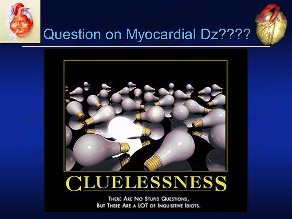 Question on Myocardial Dz????