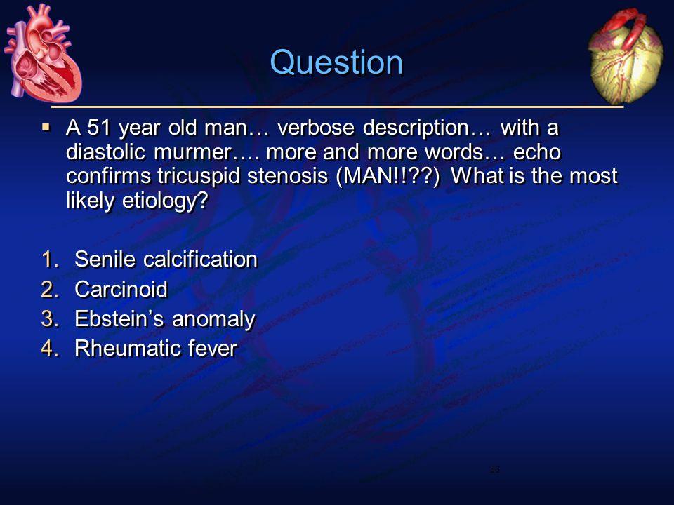  A 51 year old man… verbose description… with a diastolic murmer….