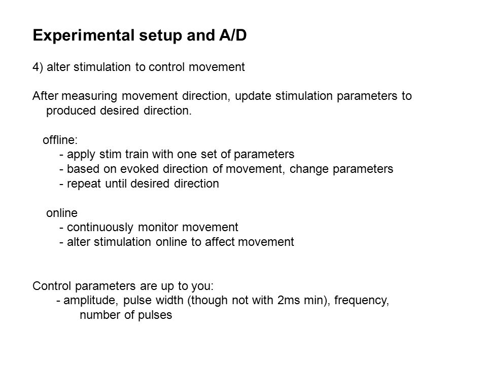 Experimental setup and A/D 4) alter stimulation to control movement After measuring movement direction, update stimulation parameters to produced desi