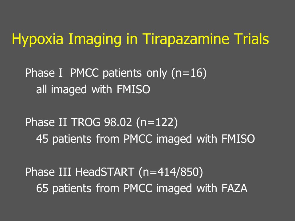 Hypoxia Imaging in Tirapazamine Trials Phase I PMCC patients only (n=16) all imaged with FMISO Phase II TROG 98.02 (n=122) 45 patients from PMCC image