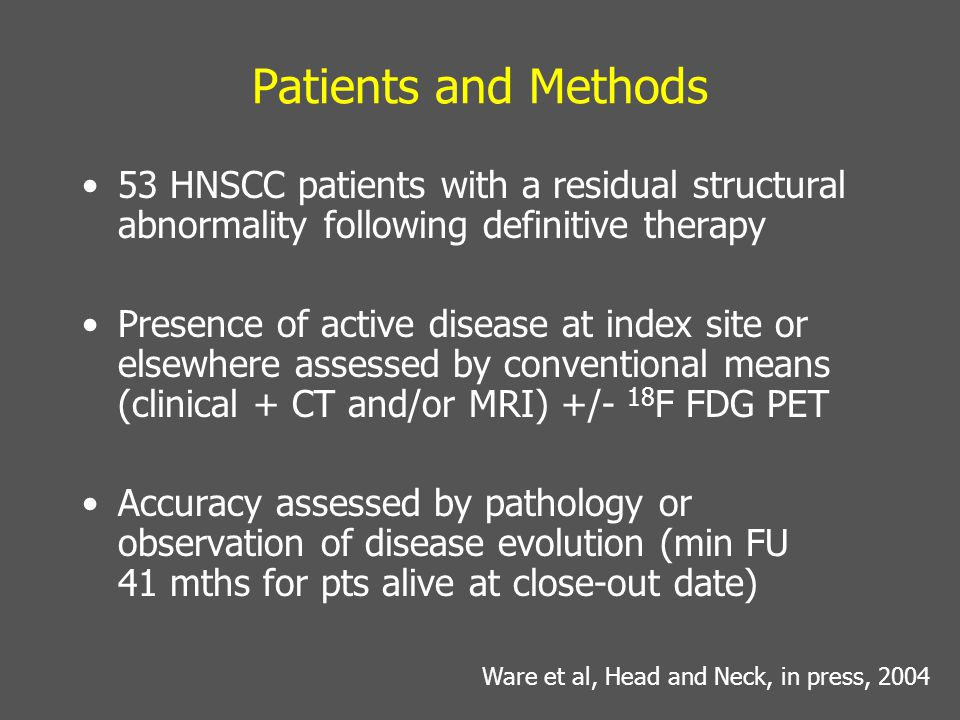 Patients and Methods 53 HNSCC patients with a residual structural abnormality following definitive therapy Presence of active disease at index site or