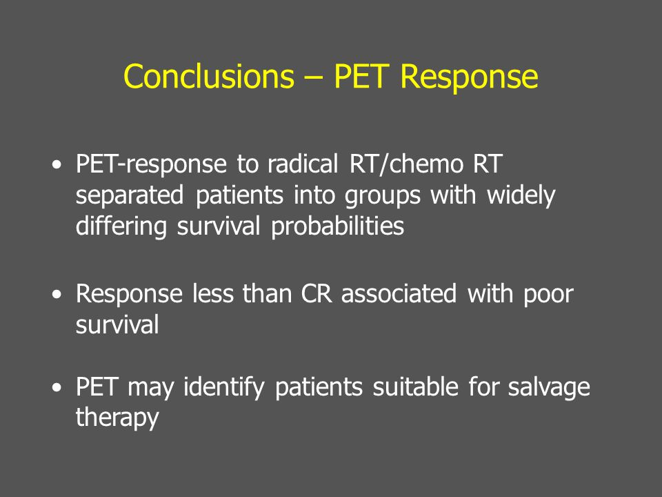 Conclusions – PET Response PET-response to radical RT/chemo RT separated patients into groups with widely differing survival probabilities Response le
