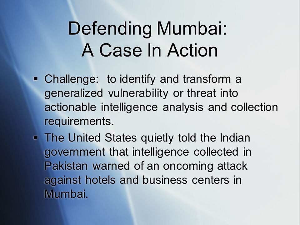 Defending Mumbai: A Case In Action  Challenge: to identify and transform a generalized vulnerability or threat into actionable intelligence analysis