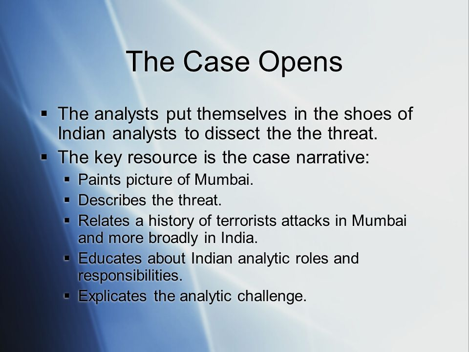 The Case Opens  The analysts put themselves in the shoes of Indian analysts to dissect the the threat.  The key resource is the case narrative:  Pa