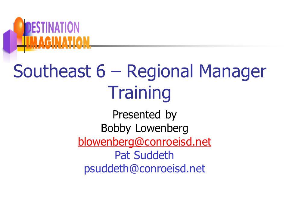 Southeast 6 – Regional Manager Training Presented by Bobby Lowenberg blowenberg@conroeisd.net Pat Suddeth psuddeth@conroeisd.net