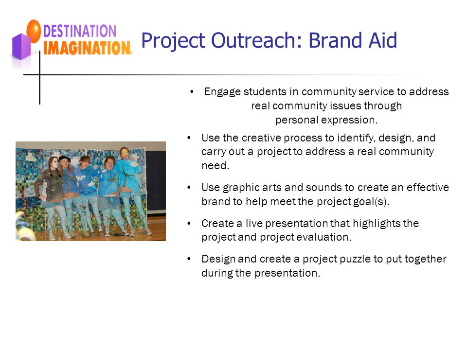 Project Outreach: Brand Aid Engage students in community service to address real community issues through personal expression. Use the creative proces