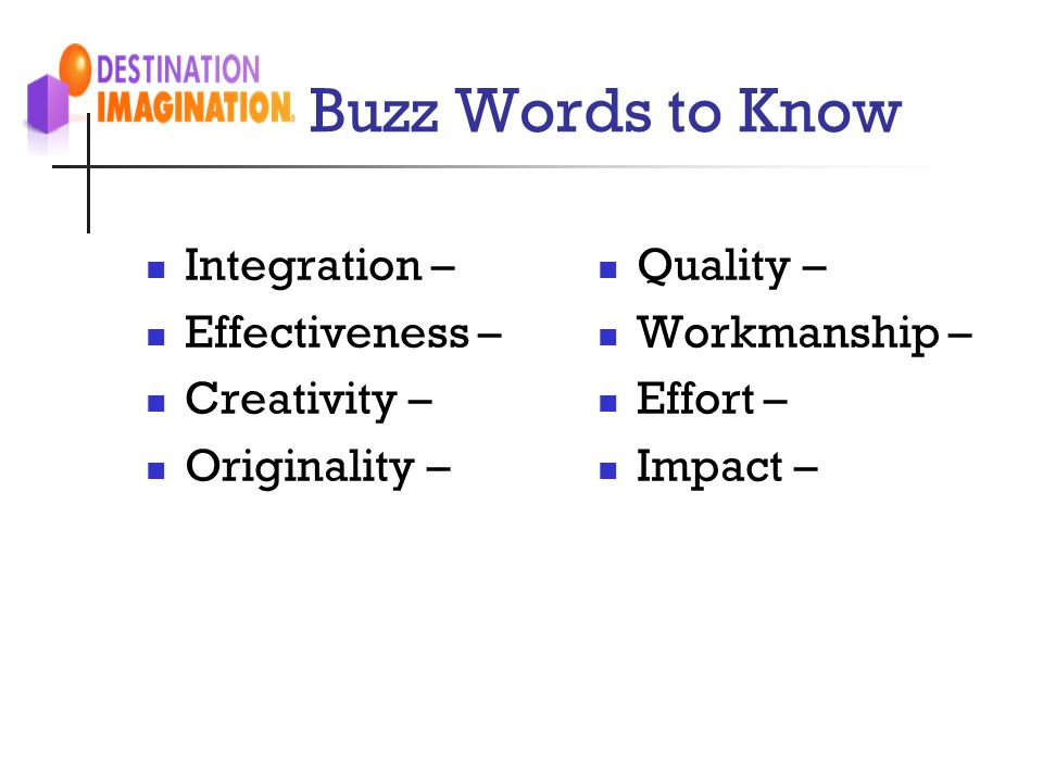 Buzz Words to Know Integration – Effectiveness – Creativity – Originality – Quality – Workmanship – Effort – Impact –
