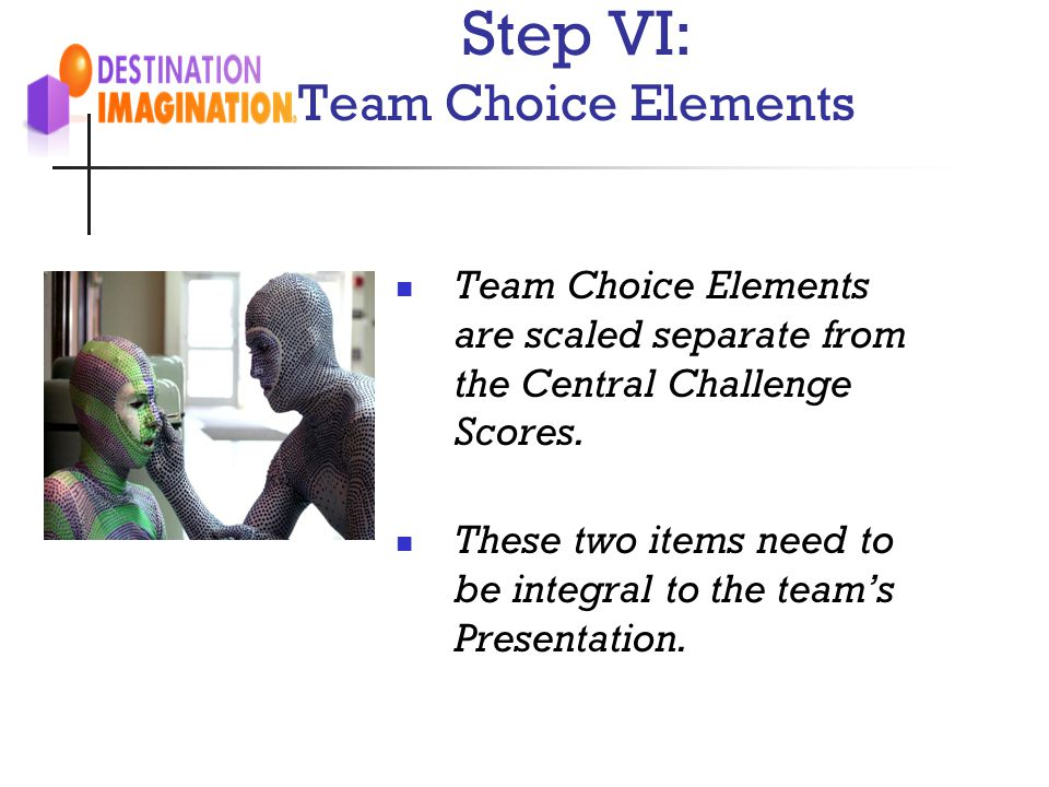 Step VI: Team Choice Elements Team Choice Elements are scaled separate from the Central Challenge Scores. These two items need to be integral to the t