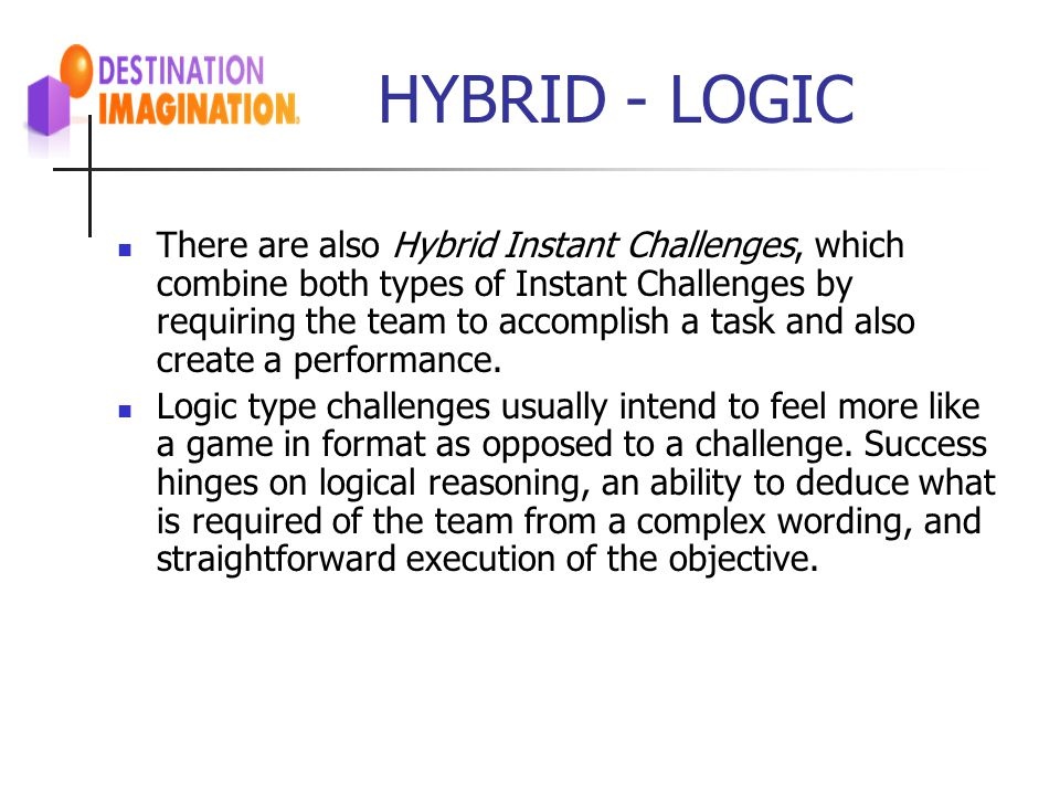 HYBRID - LOGIC There are also Hybrid Instant Challenges, which combine both types of Instant Challenges by requiring the team to accomplish a task and