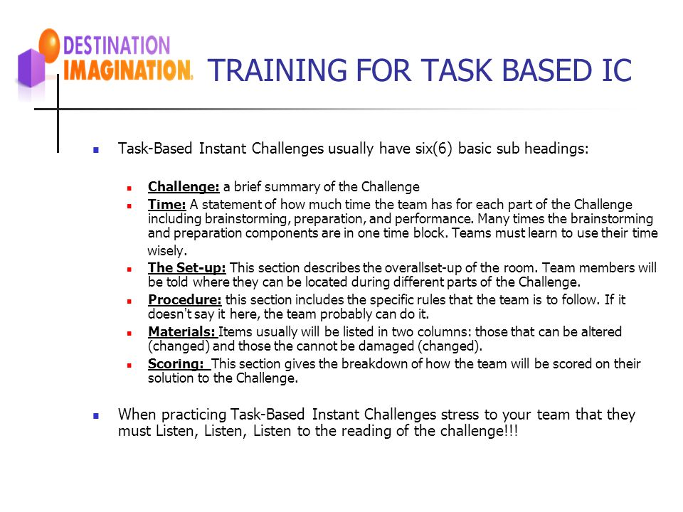 TRAINING FOR TASK BASED IC Task-Based Instant Challenges usually have six(6) basic sub headings: Challenge: a brief summary of the Challenge Time: A s