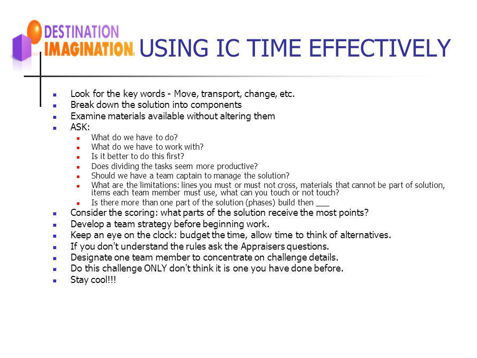 USING IC TIME EFFECTIVELY Look for the key words - Move, transport, change, etc. Break down the solution into components Examine materials available w