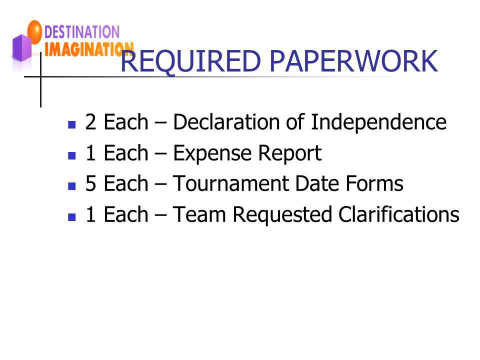 REQUIRED PAPERWORK 2 Each – Declaration of Independence 1 Each – Expense Report 5 Each – Tournament Date Forms 1 Each – Team Requested Clarifications