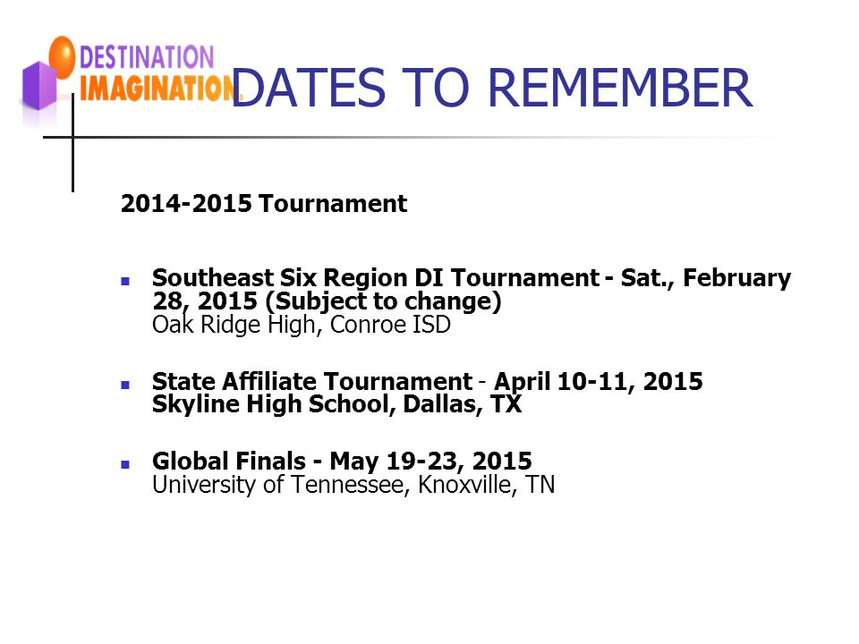 DATES TO REMEMBER 2014-2015 Tournament Southeast Six Region DI Tournament - Sat., February 28, 2015 (Subject to change) Oak Ridge High, Conroe ISD Sta