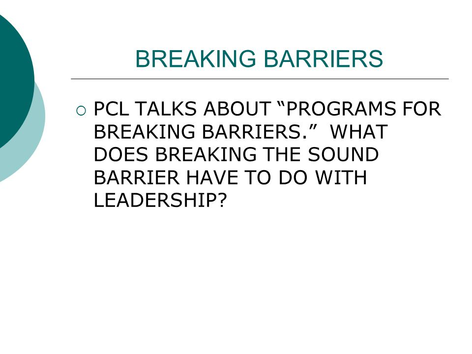 BREAKING BARRIERS  PCL TALKS ABOUT PROGRAMS FOR BREAKING BARRIERS. WHAT DOES BREAKING THE SOUND BARRIER HAVE TO DO WITH LEADERSHIP