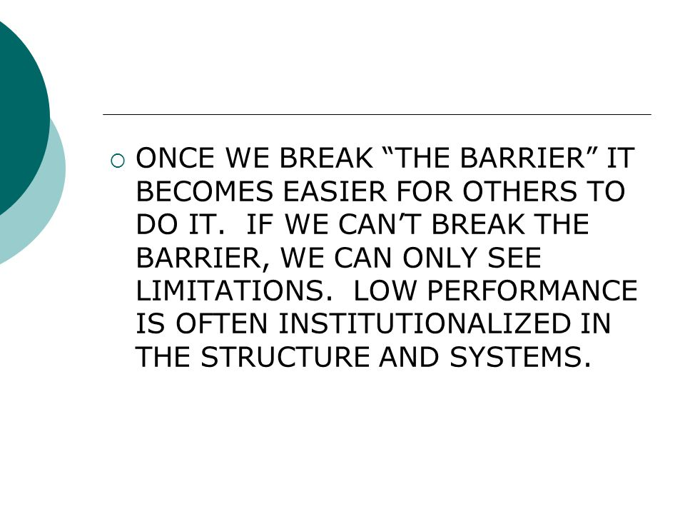  ONCE WE BREAK THE BARRIER IT BECOMES EASIER FOR OTHERS TO DO IT.