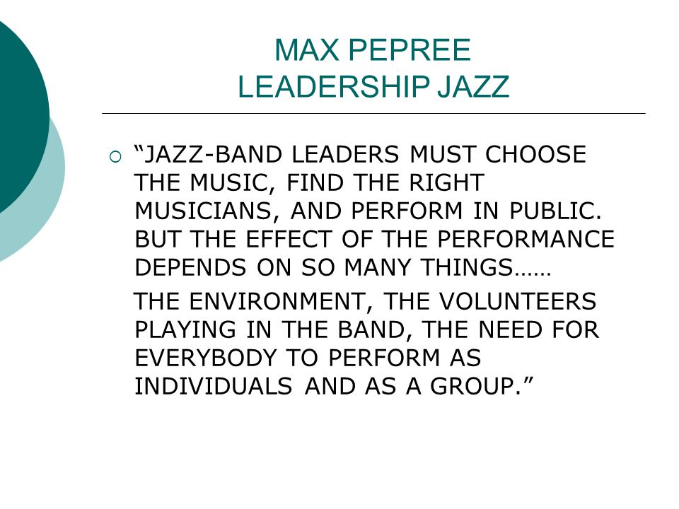MAX PEPREE LEADERSHIP JAZZ  JAZZ-BAND LEADERS MUST CHOOSE THE MUSIC, FIND THE RIGHT MUSICIANS, AND PERFORM IN PUBLIC.