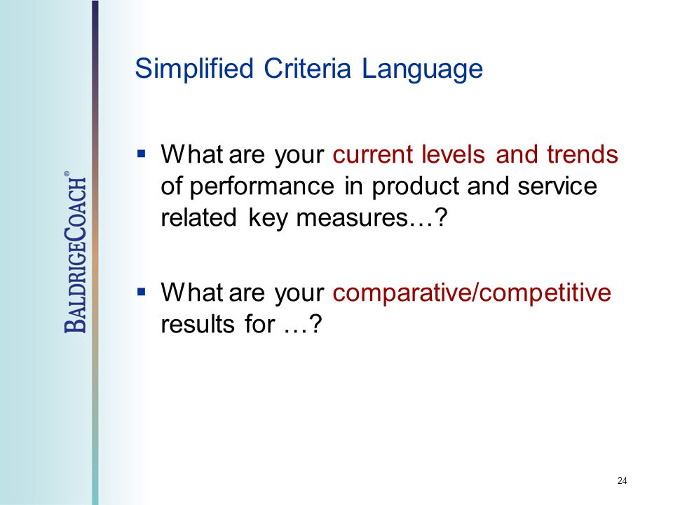 24 Simplified Criteria Language  What are your current levels and trends of performance in product and service related key measures….