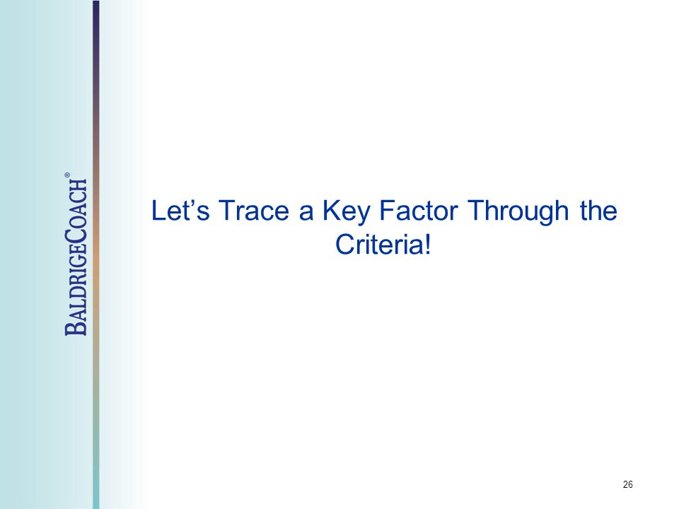 Let's Trace a Key Factor Through the Criteria! 26