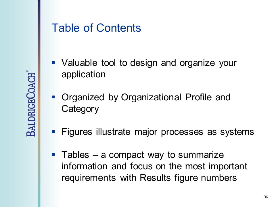 Table of Contents  Valuable tool to design and organize your application  Organized by Organizational Profile and Category  Figures illustrate major processes as systems  Tables – a compact way to summarize information and focus on the most important requirements with Results figure numbers 36