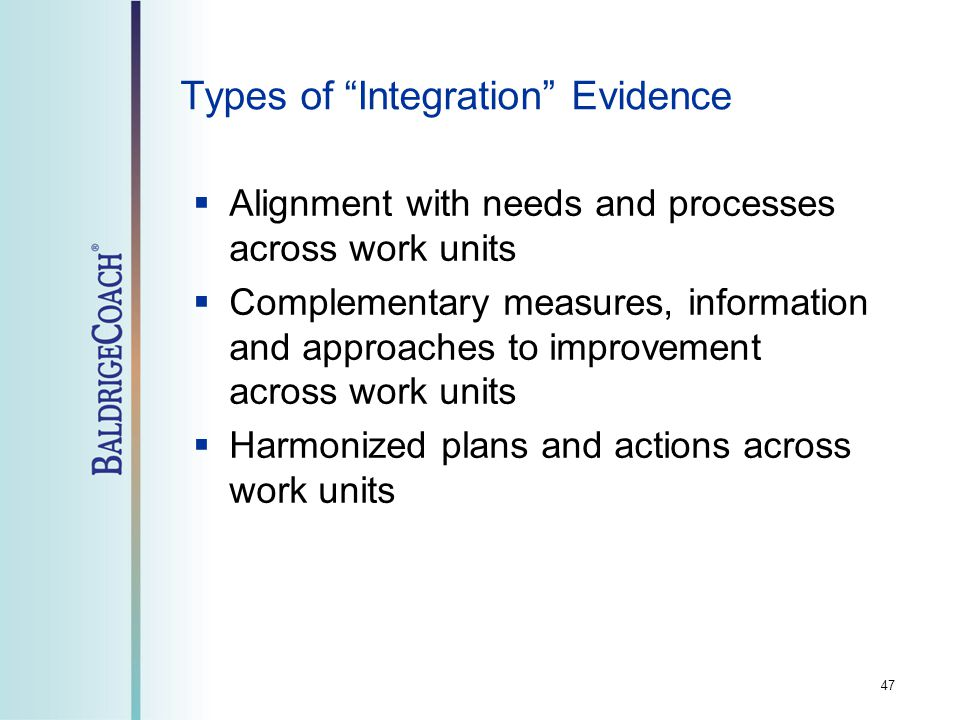 47 Types of Integration Evidence  Alignment with needs and processes across work units  Complementary measures, information and approaches to improvement across work units  Harmonized plans and actions across work units