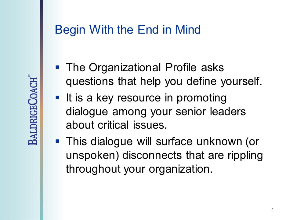 Begin With the End in Mind  The Organizational Profile asks questions that help you define yourself.