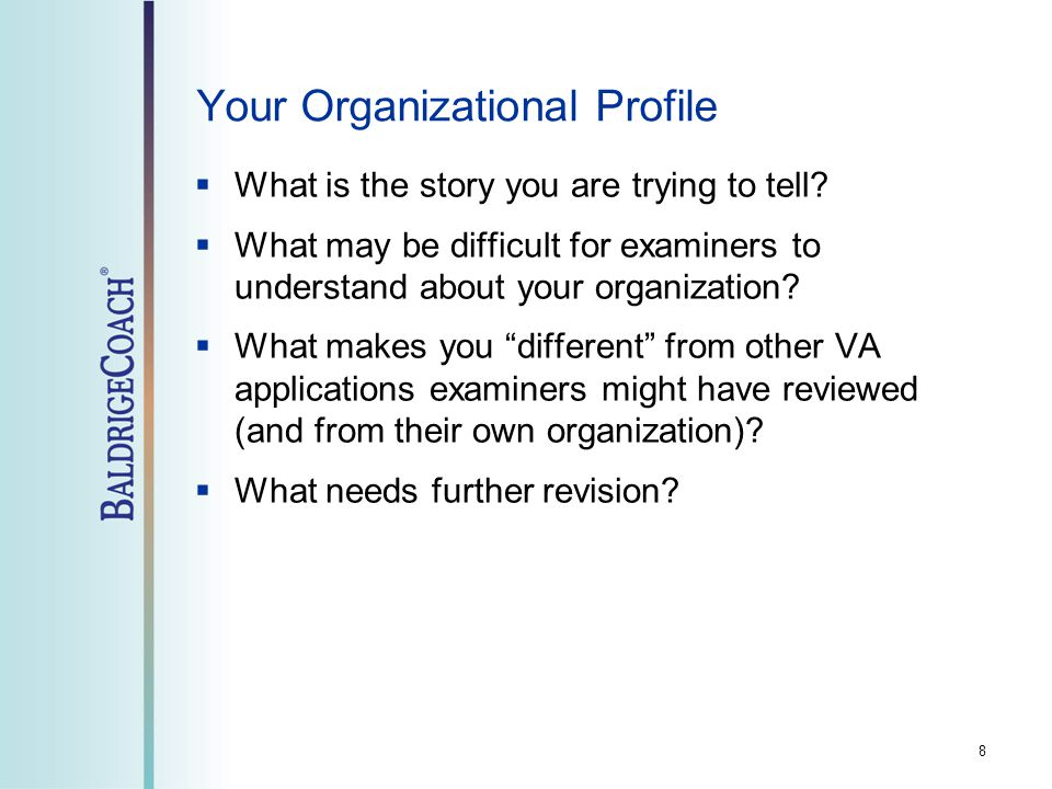 Your Organizational Profile 8  What is the story you are trying to tell.