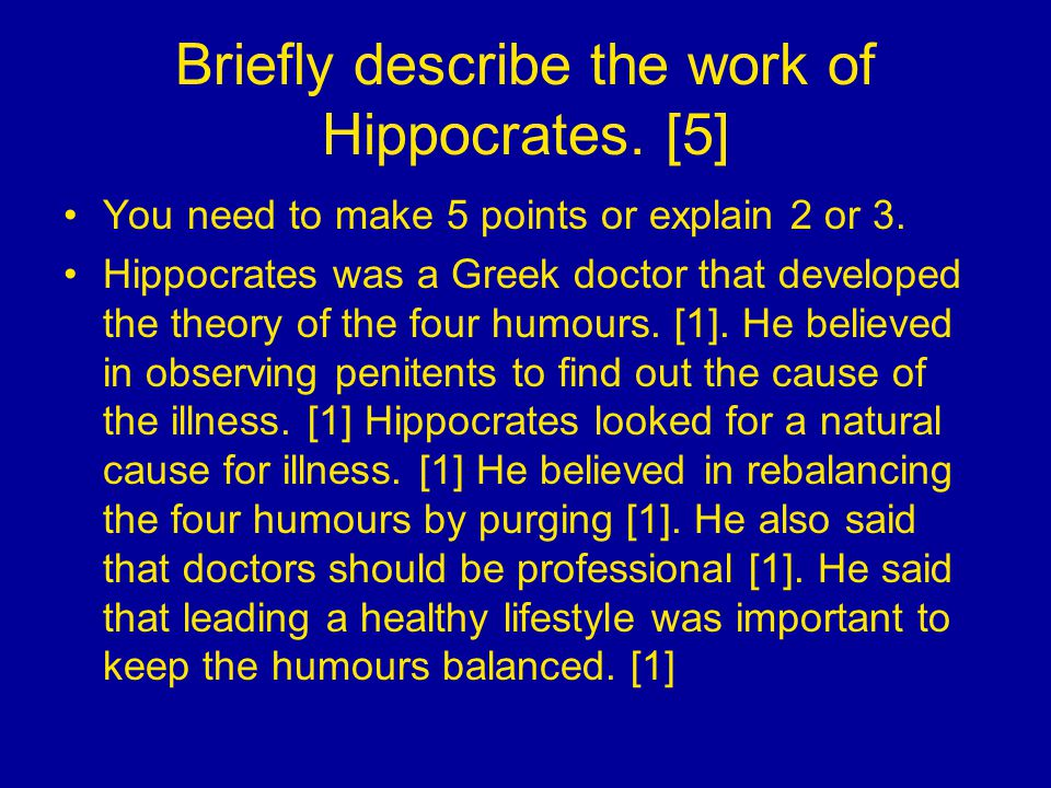 Briefly describe the work of Hippocrates. [5] You need to make 5 points or explain 2 or 3.