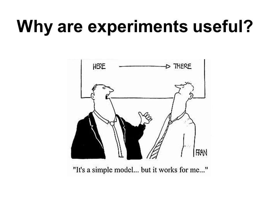 Why are experiments useful?