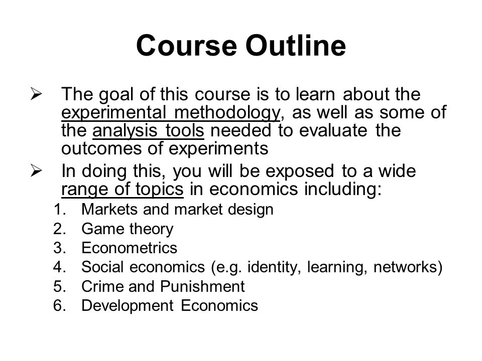 Course Outline  The goal of this course is to learn about the experimental methodology, as well as some of the analysis tools needed to evaluate the