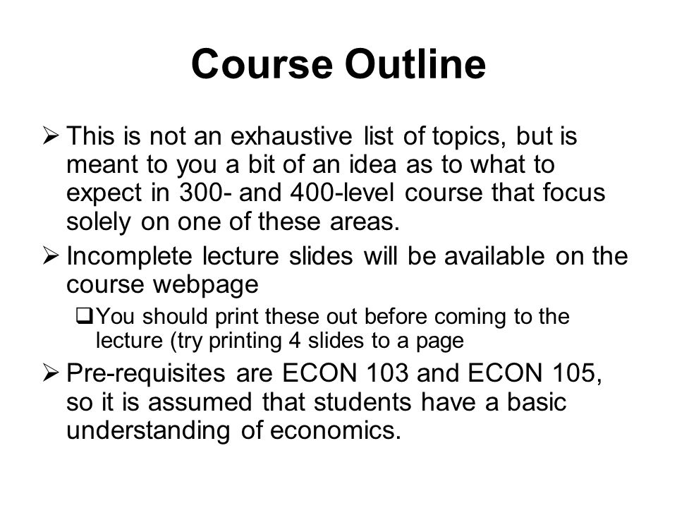 Course Outline  This is not an exhaustive list of topics, but is meant to you a bit of an idea as to what to expect in 300- and 400-level course that