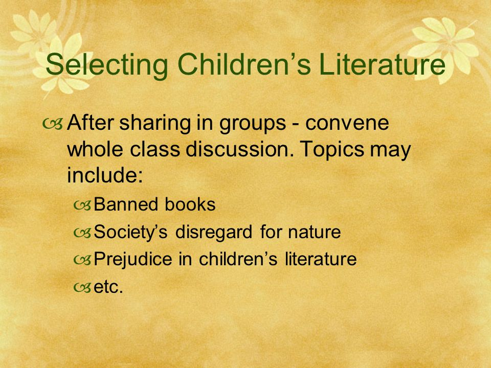Selecting Children's Literature  After sharing in groups - convene whole class discussion.