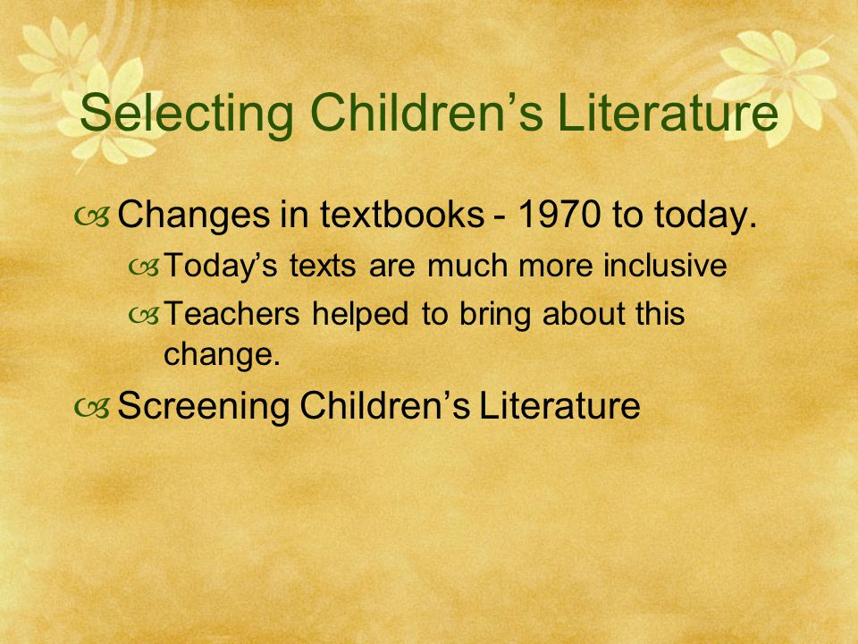 Selecting Children's Literature  Changes in textbooks - 1970 to today.