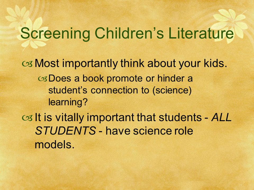 Screening Children's Literature  Most importantly think about your kids.