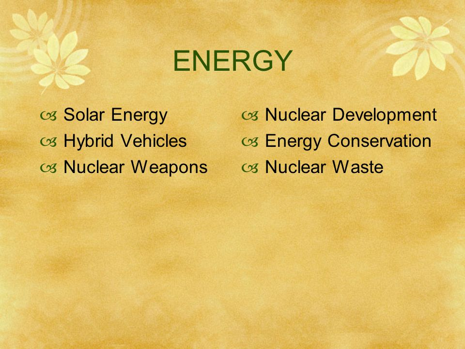 ENERGY  Solar Energy  Hybrid Vehicles  Nuclear Weapons  Nuclear Development  Energy Conservation  Nuclear Waste