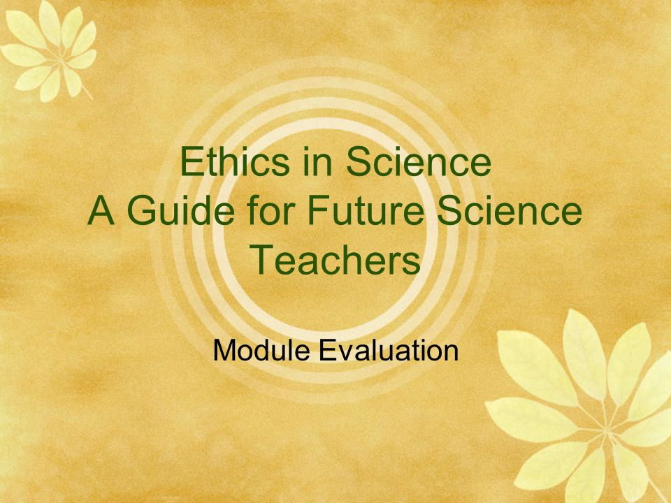 Ethics in Science A Guide for Future Science Teachers Module Evaluation